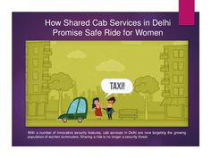 Cab services in Delhi are now targeting the growing population of women commuters. Sharing a ride is no longer a security threat