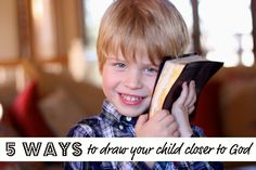 5 ways to draw your child closer to God