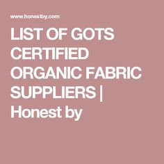 LIST OF GOTS CERTIFIED ORGANIC FABRIC SUPPLIERS | Honest by