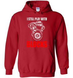 I Still Play With Blocks Funny Engine Block T Shirt - Hoodie