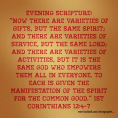 Evening Scripture: Now there are varieties of gifts, but the same Spirit; and there are varieties of service, but the same Lord; and there are varieties of activities, but it is the same God who empowers them all in everyone. To each is given the manifestation of the Spirit for the common good.. #eveningscripture #scripturequote #instabible #instaquote #quote #seekgod #godsword #godislove #gospel #jesus #jesussaves #teamjesus #LHBK #youthministry #preach #testify #pray #gifts #holyspirit