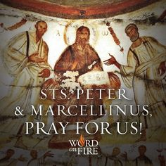 Sts. Peter and Marcellinus, pray for us!