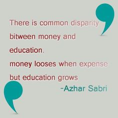 There is common disparity between money and education. Money loses when expense but education grows