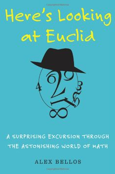 Here's Looking at Euclid: From Counting Ants to Games of Chance - An Awe-Inspiring Journey Through the World of Numbers by Alex Bellos #Books #Math