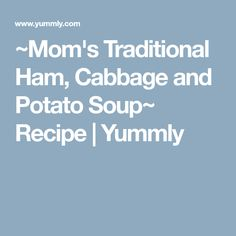 ~Mom's Traditional Ham, Cabbage and Potato Soup~ Recipe Ham And Cabbage Soup, Cabbage And Potatoes, Low Calorie Dinners, Low Calorie Recipes, Healthy Potato Recipes, Soup Recipes, Yummy Recipes, Crockpot Recipes, Vegetarian Recipes