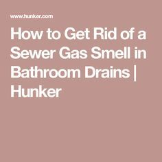 How To Get Rid Of A Sewer Gas Smell In Bathroom Drains Sewer Gas