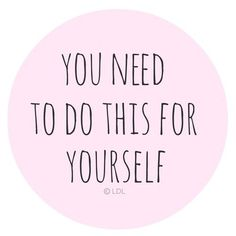 do this for yourself