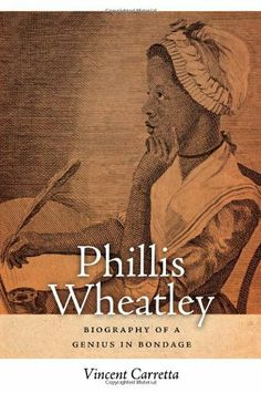 Phillis Wheatley: Biography of a Genius in Bondage by Vincent Carretta