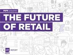 psfk-presents-future-of-retail-report-2012 by PSFK via Slideshare