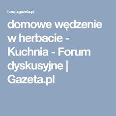 domowe wędzenie w herbacie - Kuchnia - Forum dyskusyjne | Gazeta.pl