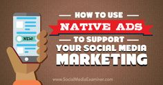 How to Use Native Ads to Support Your Social Media Marketing -  @smexaminer