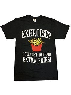 Exercise? I Thought You Said Extra Fries! Graphic T-Shirt