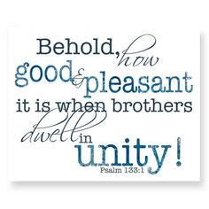 Inspirational Christian Scripture art. Brothers dwell in unity.              Reads: Behold, how good and pleasant it is when brothers dwell in unity! Psalm 133:1        This is an 8 x 10 print. Printe
