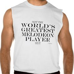 Greatest Melodeon Player Yet Sleeveless Tees Tank Tops