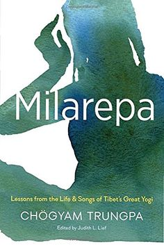 Milarepa: Lessons from the Life and Songs of Tibet's Grea...