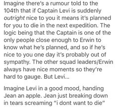 Headcanon rumor of Levi planning to kill you within the next week if he acts nice to you. Poor Jean