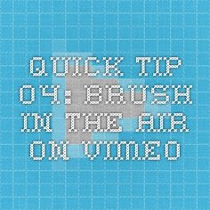 QUICK TIP 04: BRUSH IN THE AIR on Vimeo
