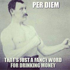 Per Diem... fancy word for drinking money