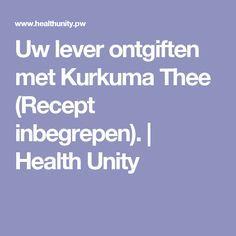 Uw lever ontgiften met Kurkuma Thee (Recept inbegrepen).   Health Unity