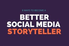 8 ways to become a better storyteller through Social Media #digitalmarketing