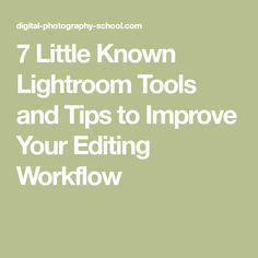 7 Little Known Lightroom Tools and Tips to Improve Your Editing Workflow