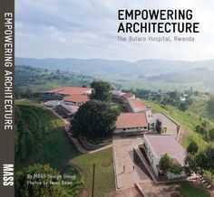 Empowering Architecture, MASS Design Group's first publication, is a case study on the recently completed Butaro Hospital in Rwanda, which sought to employ a community and reduce in-hospital disease transmission. The book highlights strategies to improve health and strengthen communities through design.