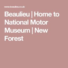 Beaulieu | Home to National Motor Museum | New Forest
