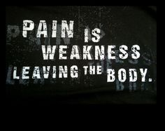 Pain is your friend. It is your ally. It tells you when you are hurt and exhausting your muscles. The best part about pain; it tell you, you are alive.