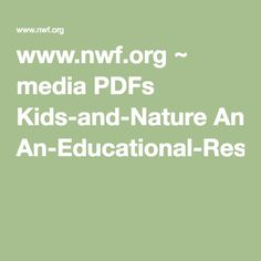 www.nwf.org ~ media PDFs Kids-and-Nature An-Educational-Resource-for-the-Every-Kid-in-a-Park-Program.ashx