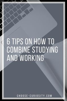 6 Tips on How to Combine Studying and Working Curiosity, Self Improvement, Studying, About Me Blog, Advice, Tips, Study, Learning, Studio