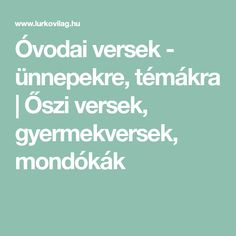 Óvodai versek - ünnepekre, témákra | Őszi versek, gyermekversek, mondókák Education, Children, Outfit Ideas, Boys, Kids, Educational Illustrations, Learning, Sons, Kids Part