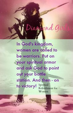 Diamond Girls. In God's kingdom, women are called to be warriors. Put on your spiritual armor and ask God to point out your battle station. And then - on to victory! Spiritual Reflection for Women