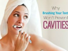 Why just brushing your teeth won't prevent cavities