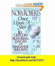 Once upon a Star (9780515127003) Nora Roberts, Jill Gregory, Ruth Ryan Langan, Marianne Willman , ISBN-10: 0515127000  , ISBN-13: 978-0515127003 ,  , tutorials , pdf , ebook , torrent , downloads , rapidshare , filesonic , hotfile , megaupload , fileserve