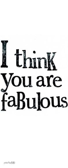 I think you are fabulous!