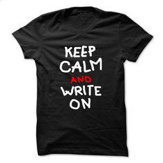 KEEP CALM AND WRITE ON - tshirt printing #tee pee #sweatshirt makeover
