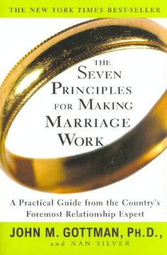 The Seven Principles for Making Marriage Work: A Practical Guide from the Country's Foremost Relationship Expert: John M. Gottman, Nan Silve...