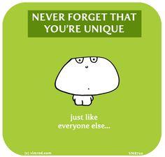 http://lastlemon.com/vimrod/vm8744/ NEVER FORGET THAT YOU'RE UNIQUE, just like everyone else...