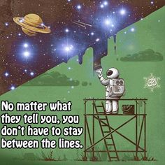No matter what they tell you, you don't have to stay between the lines.
