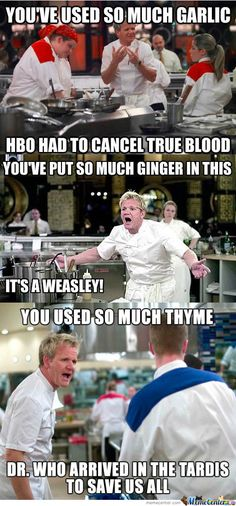 Chef Ramsey compilation. He comes up with some damn good and clever insults!