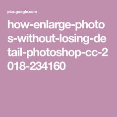 how-enlarge-photos-without-losing-detail-photoshop-cc-2018-234160