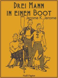 Jerome K. Jerome: Drei Mann in einem Boot: Illustrierte Ausgabe