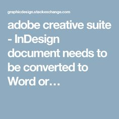 adobe creative suite - InDesign document needs to be converted to Word or…