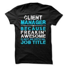 Client Manager Because Freaking Awesome Is Not An Is Not An Official Job Title T Shirt, Hoodie Client Manager