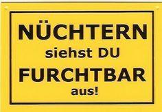 Schild als Postkarte mit Spruch Nüchtern siehts du furchtbar aus !