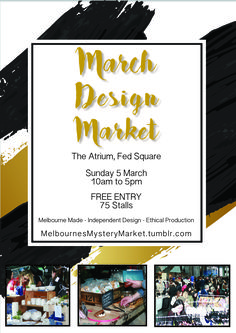 March Design Market FREE ENTRY 10am to 5pm Sunday 5th March 2017 At The Atrium, Federation Square   The City's Fashion Festival is the perfect time to present 75 of Melbourne's Master Makers and Designers at the March Design Market!   Held in the stunning Atrium at Federation Square from 10am to 5pm on Sunday 5th March.  Over 75 of the finest stalls will take up residency offering clever, fashionable, independent, Melbourne-made goodies.  Entry to see this lineup of rock star makers from the…