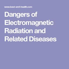 Dangers of Electromagnetic Radiation and Related Diseases