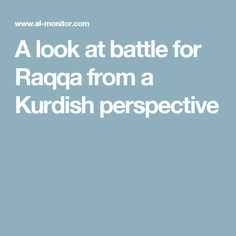 A look at battle for Raqqa from a Kurdish perspective