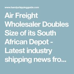 Air Freight Wholesaler Doubles Size of its South African Depot - Latest industry shipping news from the Handy Shipping Guide