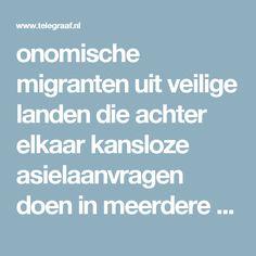 onomische migranten uit veilige landen die achter elkaar kansloze asielaanvragen doen in meerdere EU-lidstaten, kunnen dit voorlopig ongestraft blijven doen.  België en Duitsland lukt het namelijk net zo min als Nederland om ze voortvarend uit te zetten naar hun geboorteland. Ondanks het feit dat onze buurlanden wel overeenkomsten hebben met landen als Marokko.  Dat zeggen de verantwoordelijk ministeries van beide buurlanden tegen De Telegraaf. Omdat de EU-landen waar asielhoppers het eerst…